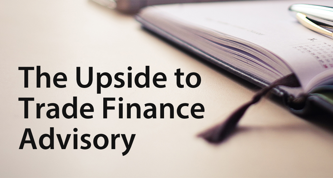 The Upside to Trade Finance Advisory